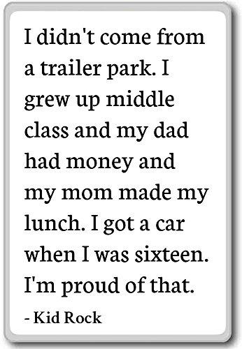 Ik kom niet uit een trailerpark. Ik ben midden opgegroeid. - Kid Rock citaten koelkast magneet