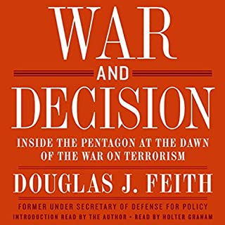War and Decision     Inside the Pentagon at the Dawn of the War on Terrorism              By:                                                                                                                                 Douglas J. Feith                               Narrated by:                                                                                                                                 Holter Graham                      Length: 11 hrs and 7 mins     39 ratings     Overall 4.2