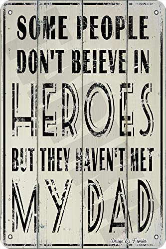 Some People Don'T Believe In Heroes But They Haven'T Met My Dad 20X30 CM Iron Retro Look Decoration Painting Sign for Home Kitchen Bathroom Farm Garden Garage Inspirational Quotes Wall Decor