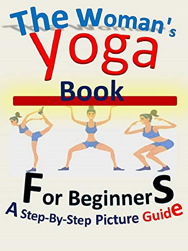 The woman's yoga book: For Beginners a Step-By-Step Picture Guide (English Edition)