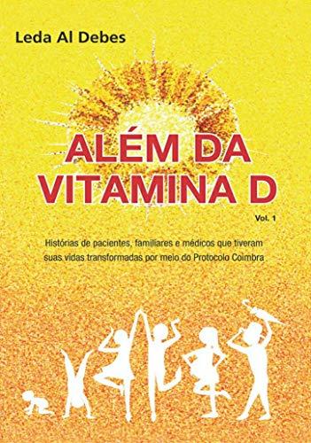 ALÉM DA VITAMINA D: Histórias de pacientes, familiares e médicos que tiveram suas vidas transformadas por meio do Protocolo Coimbra