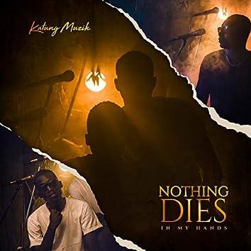 Nothing Dies In My Hands