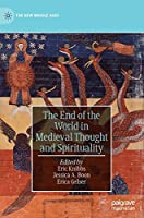 The End of the World in Medieval Thought and Spirituality (The New Middle Ages)