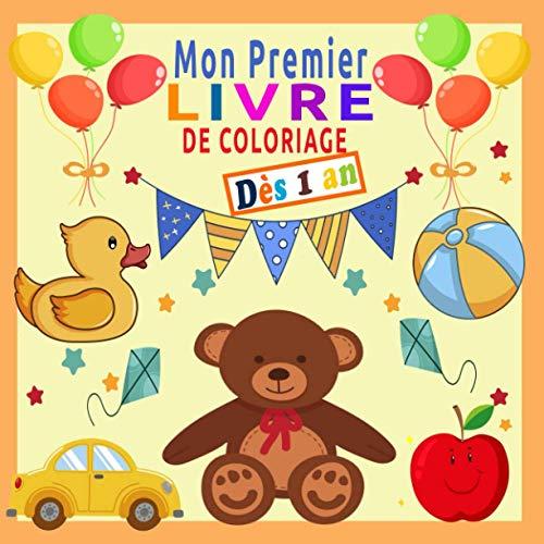 Mon Premier Livre de Coloriage Dès 1 an: Livre Coloriage Bébé 1 an   50 Dessins pour Apprendre à Colorier : Animaux, Véhicules, Jouets, Fruits et Légumes   Cadeau pour Enfants
