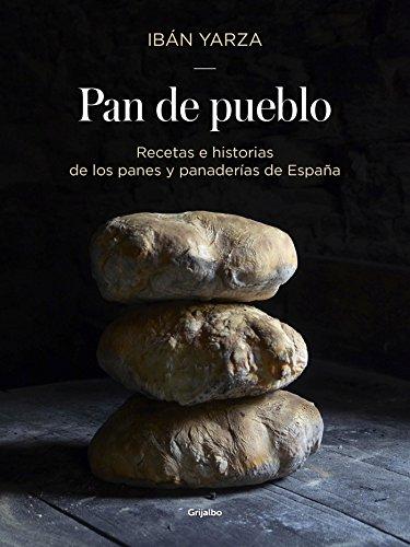 Pan de pueblo: Recetas e historias de los panes y panaderías de España (Cocina de autor)