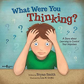 What Were You Thinking?: Learning to Control Your Impulses (Executive Function)