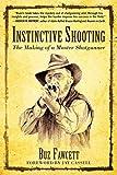 Instinctive Shooting: The Making of a Master Shotgunner - Buz Fawcett