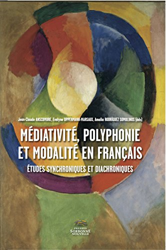 Médiativité, polyphonie et modalité en français: Etudes synchroniques et diachroniques (French Edition)