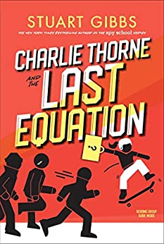 Charlie Thorne and the Last Equation by [Stuart Gibbs]