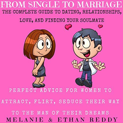 From Single to Marriage: The Complete Guide to Dating, Relationships, Love, and Finding Your Soulmate cover art