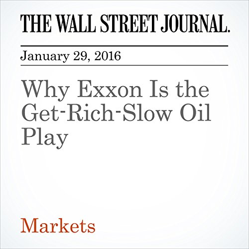 Why Exxon Is the Get-Rich-Slow Oil Play audiobook cover art