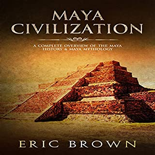 Maya Civilization: A Complete Overview of the Maya History & Maya Mythology     Ancient Civilizations, Book 2              By:                                                                                                                                 Eric Brown                               Narrated by:                                                                                                                                 John B Leen                      Length: 1 hr and 41 mins     Not rated yet     Overall 0.0