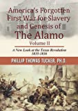 America's Forgotten First War for Slavery and Genesis of The Alamo Volume II: A New Look at the...