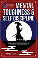 Mental Toughness & Self-Discipline: Mastering the Art of Samurai's Discipline to Achieve the Mindset of a Warrior and Boost Willpower, Increase Concentration, and Build Self-Confidence
