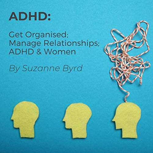 ADHD: Get Organised; Manage Relationships; ADHD & Women cover art
