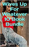 Wives Up For Whatever 10 Book Bundle