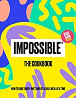 Impossible the Cookbook: How to Save Our Planet, One Delicious Meal at a Time