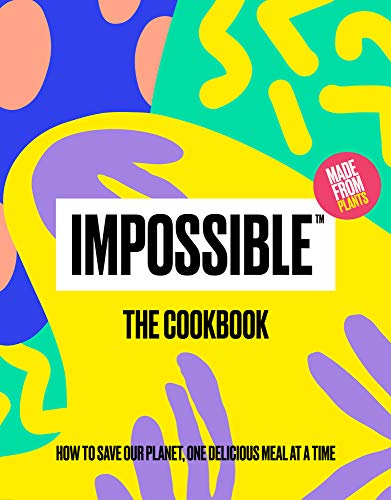 Impossible™: The Cookbook: How to Save Our Planet, One Delicious...