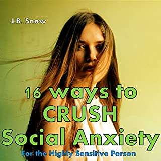 16 Ways to Crush Social Anxiety: For the Highly Sensitive Person audiobook cover art