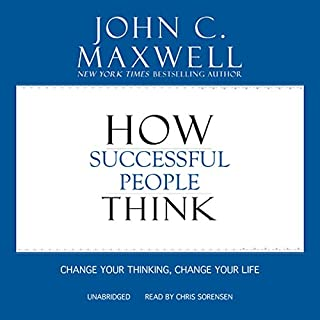 How Successful People Think     Change Your Thinking, Change Your Life              By:                                                                                                                                 John C. Maxwell                               Narrated by:                                                                                                                                 Chris Sorenson                      Length: 3 hrs and 39 mins     26 ratings     Overall 4.3