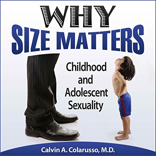 Why Size Matters: Childhood and Adolescent Sexuality audiobook cover art