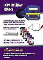 How to Draw Trains (This Book Includes Advice on How to Draw 3D Trains, How to Draw Model Trains, and How to Draw Train Cars): This how to draw trains book explains how you can draw 40 different trains from scratch