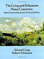 Grieg: The Grieg and Schumann Piano Concertos: With Orchestral Reduction for Second Piano