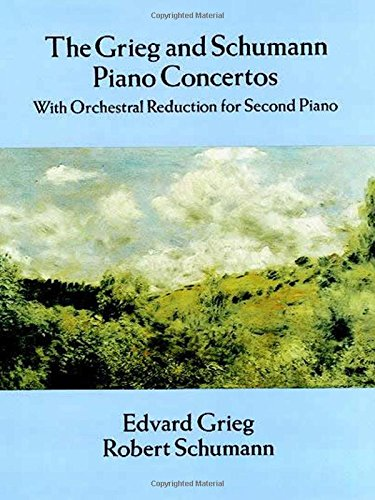 The Grieg and Schumann Piano Concertos: With Orchestral Reduction for Second Piano (Dover Music for Piano)