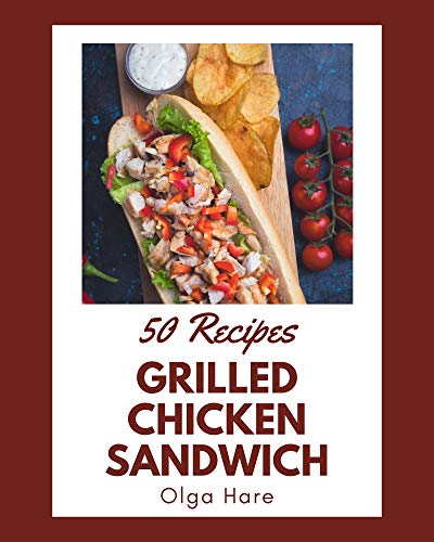 50 Grilled Chicken Sandwich Recipes: Cook it Yourself with Grilled Chicken Sandwich Cookbook! (English Edition)