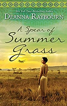 A Spear of Summer Grass: A Story of Love and Friendship on the African Savannah by [Deanna Raybourn]