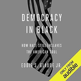 Democracy in Black     How Race Still Enslaves the American Soul              Auteur(s):                                                                                                                                 Eddie S. Glaude Jr.                               Narrateur(s):                                                                                                                                 Kevin Free                      Durée: 7 h et 11 min     1 évaluation     Au global 4,0