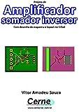 Projeto de Amplificador somador inversor Com desenho de esquema e layout no KiCad (Portuguese Edition)