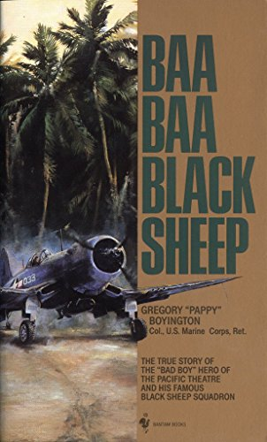 """Baa Baa Black Sheep: The True Story of the """"Bad Boy"""" Hero of the Pacific Theatre and His Famous Black Sheep Squadron"""