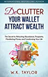 Declutter Your Wallet Attract Wealth: The Secret to Attracting Abundance, Prosperity, Manifesting Money
