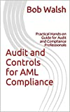 Audit and Controls for AML Compliance: Practical Hands-on Guide for Audit and Compliance Professionals (English Edition)