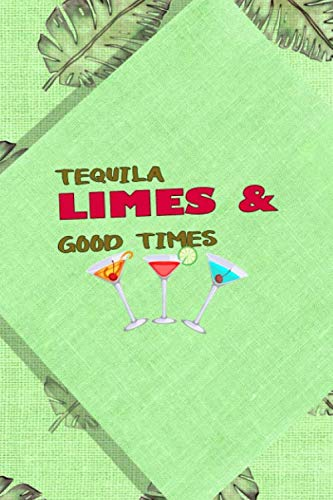 Tequila Limes & Good Times: Notebook Journal Composition Blank Lined Diary Notepad 120 Pages Paperback Green Nature Margaritas