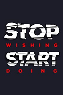 Stop Wishing Start Doing: Blank 5x5 Grid Squared Engineering Graph Paper Journal to Write in - Quadrille Coordinate Notebo...
