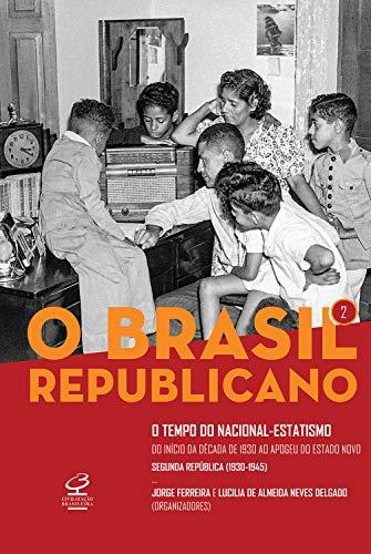 O Brasil Republicano: O tempo do nacional-estatismo - vol. 2: Do início da década de 1930 ao apogeu do Estado Novo – Segunda República
