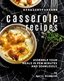 Straightforward Casserole Recipes: Assemble Your Meals in Few Minutes and Seamlessly