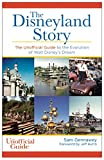 The Disneyland Story: The Unofficial Guide to the Evolution of Walt Disney's Dream [Idioma Inglés]
