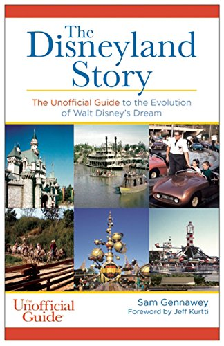 Disneyland Story: The Unofficial Guide to the Evolution of Walt Disney's Dream