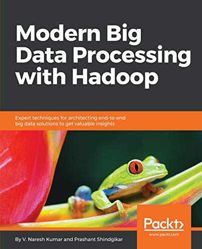 Compare Textbook Prices for Modern Big Data Processing with Hadoop: Expert techniques for architecting end-to-end Big Data solutions to get valuable insights  ISBN 9781787122765 by Kumar, V. Naresh,Shindgikar, Prashant