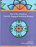 Out of the Shadows: Socially Engaged Buddhist Women (Bibliotheca Indio-Buddhica Series No. 240)