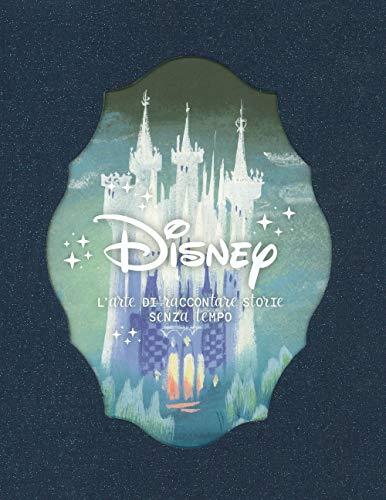 Disney. L'arte di raccontare storie senza tempo. Ediz. a colori