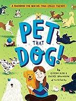 Pet That Dog!: A Handbook for Making Four-Legged Friends