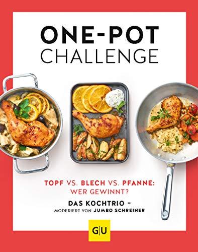 Die One-Pot-Challenge: Topf vs. Pfanne vs. Blech: Wer gewinnt? Das Kochtrio - moderiert von Jumbo Schreiner (GU Themenkochbuch)
