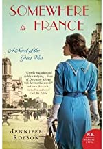 By Robson, Jennifer ( Author ) [ { Somewhere in France: A Novel of the Great War } ]Dec-2013 Paperback
