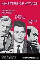 Masters of Attack: Alexander Alekhine, Boris Spassky, Mikhail Tal (Everyman Chess)