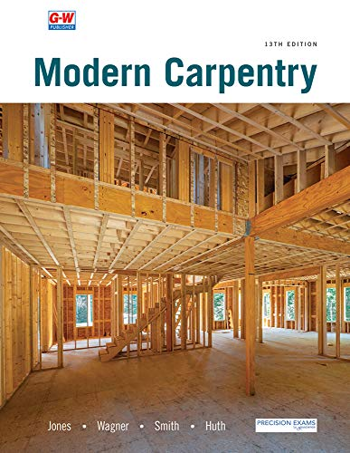 Compare Textbook Prices for Modern Carpentry Thirteenth Edition, Revised, Textbook Edition ISBN 9781645646600 by Jones, R. Jack,Wagner, Willis H.,Smith, Howard Bud,Huth, Mark W.