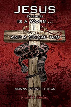 Jesus (Yeshua) is a Worm...and a Snake Too, Among Other Things